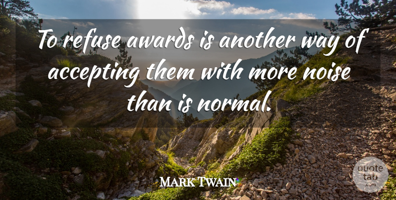Mark Twain Quote About Inspiration, Awards, Noise: To Refuse Awards Is Another...