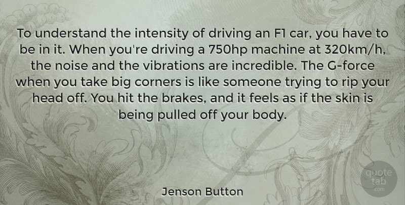 Jenson Button Quote About Rip, Car, Skins: To Understand The Intensity Of...