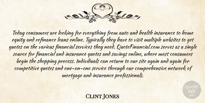 Clint Jones Quote About Again, Auto, Begin, Consumers, Equity: Today Consumers Are Looking For...