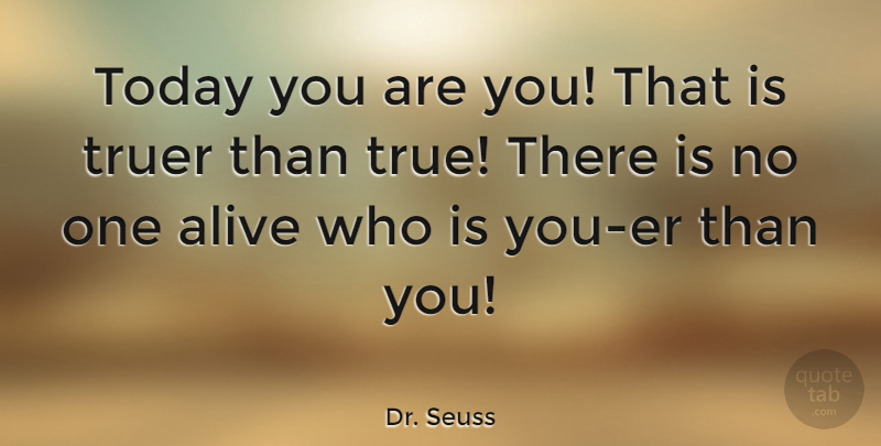 Dr. Seuss Quote About Inspirational, Funny, Life: Today You Are You That...