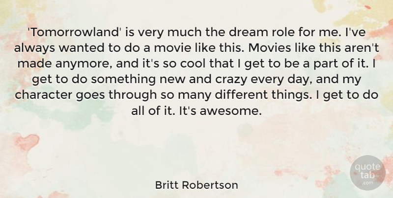 Britt Robertson Quote About Cool, Crazy, Dream, Goes, Movies: Tomorrowland Is Very Much The...