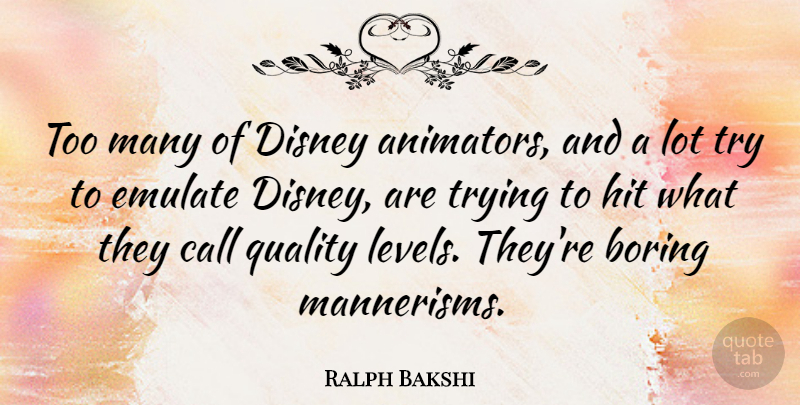 Ralph Bakshi Quote About Trying, Quality, Levels: Too Many Of Disney Animators...