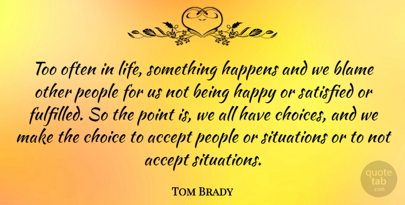 Tom Brady Quote About Happiness, Being Happy, Nfl: Too Often In Life Something...