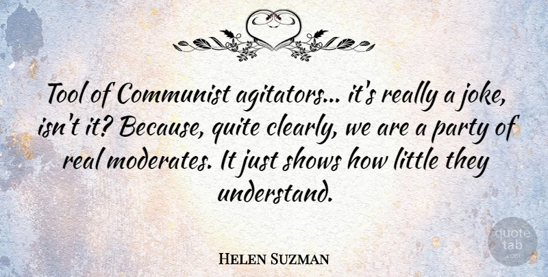 Helen Suzman Quote About Communist, Party, Quite, Shows, Tool: Tool Of Communist Agitators Its...