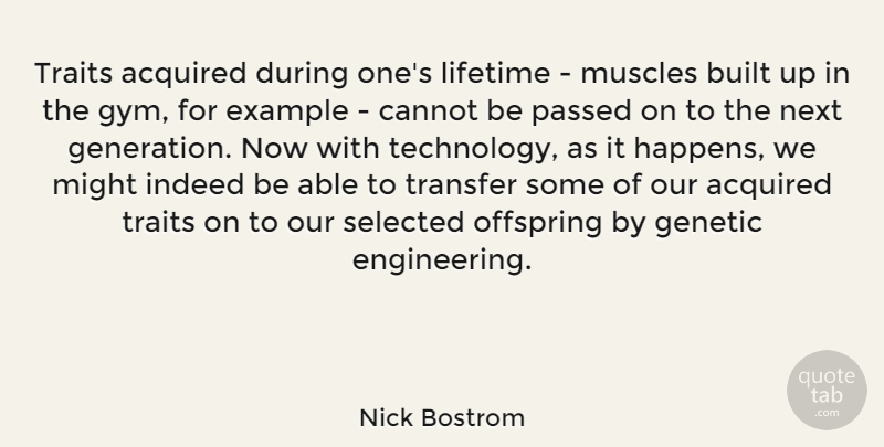 Nick Bostrom Quote About Acquired, Built, Cannot, Example, Genetic: Traits Acquired During Ones Lifetime...