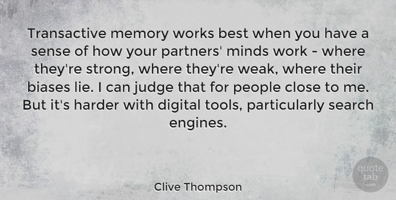 Clive Thompson Quote About Best, Biases, Close, Digital, Harder: Transactive Memory Works Best When...