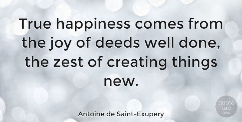 Antoine de Saint-Exupery Quote About Happiness, Creativity, Zest For Life: True Happiness Comes From The...