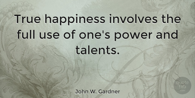 John W. Gardner Quote About Inspirational, Happiness, Using Your Talents: True Happiness Involves The Full...