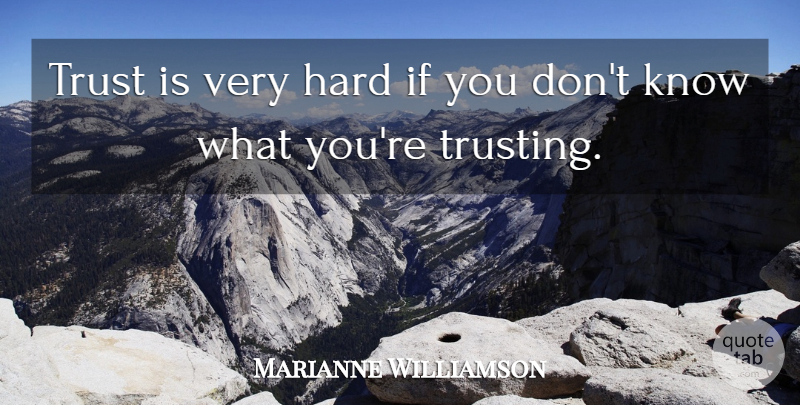Marianne Williamson Quote About Hard, Trust: Trust Is Very Hard If...