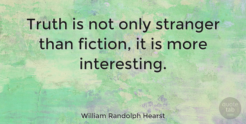 William Randolph Hearst: Truth is not only stranger than ...