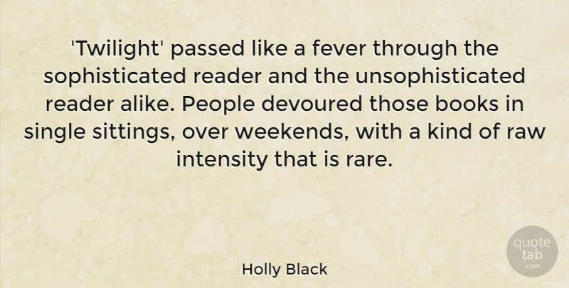 Holly Black Quote About Devoured, Fever, Intensity, Passed, People: Twilight Passed Like A Fever...