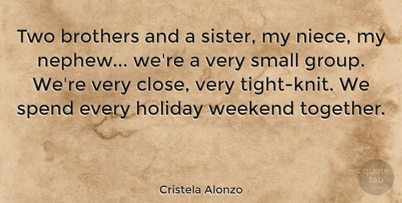 Cristela Alonzo Quote About Brothers, Holiday, Spend, Weekend: Two Brothers And A Sister...