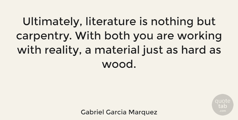 Gabriel Garcia Marquez Quote About Reality, Literature, Woods: Ultimately Literature Is Nothing But...