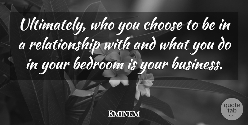 Eminem Quote About Bedroom, You Choose: Ultimately Who You Choose To...