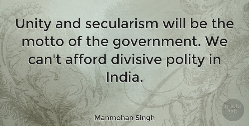 Manmohan Singh Quote About Government, Unity, India: Unity And Secularism Will Be...