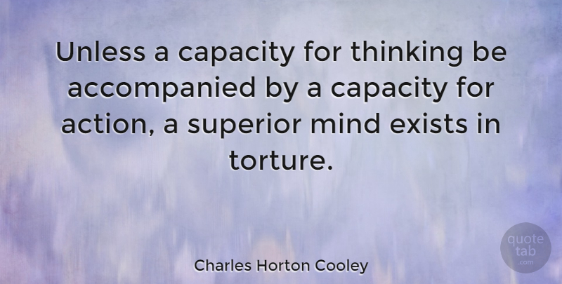 Charles Horton Cooley Quote About Thinking, Mind, Action: Unless A Capacity For Thinking...