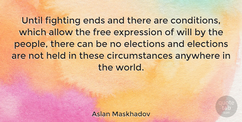 Aslan Maskhadov Quote About Allow, Anywhere, Elections, Ends, Expression: Until Fighting Ends And There...