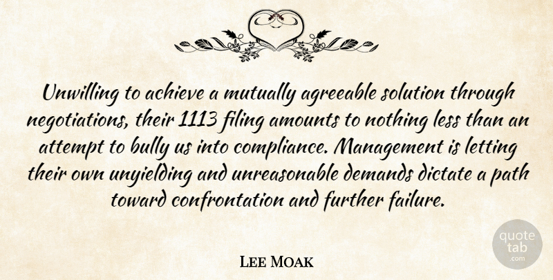 Lee Moak Quote About Achieve, Agreeable, Attempt, Bully, Demands: Unwilling To Achieve A Mutually...
