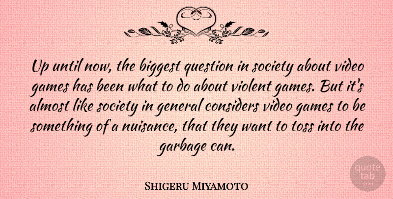 Shigeru Miyamoto Quote About Games, Garbage Cans, Video: Up Until Now The Biggest...