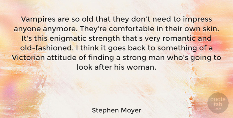 Stephen Moyer Quote About Strong, Attitude, Men: Vampires Are So Old That...