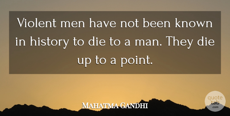 Mahatma Gandhi Quote About Peace, Men, Violent Man: Violent Men Have Not Been...