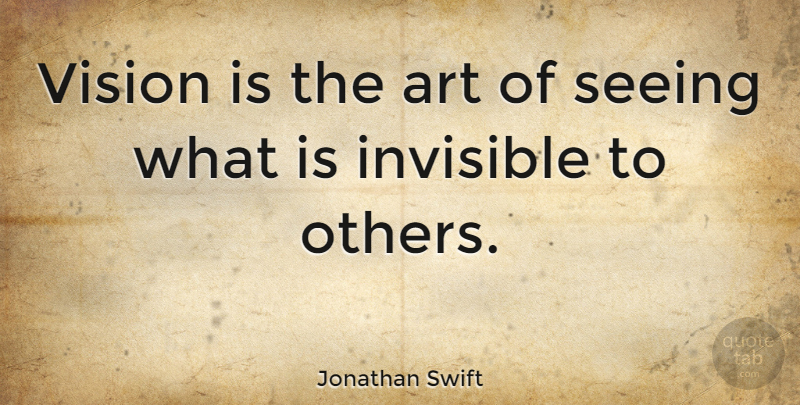 Jonathan Swift Quote About Inspirational, Leadership, Teacher: Vision Is The Art Of...