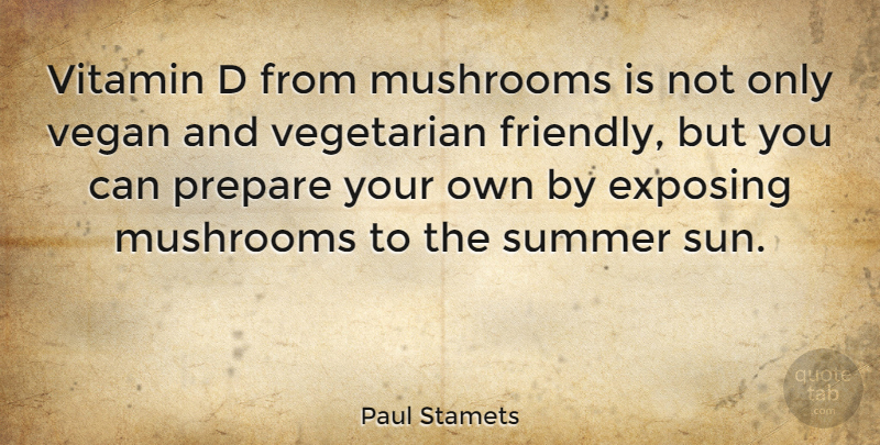 Paul Stamets Quote About Summer, Mushrooms, Friendly: Vitamin D From Mushrooms Is...