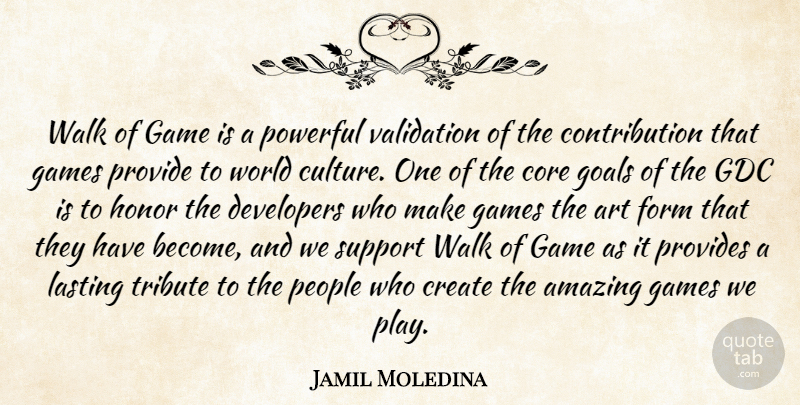 Jamil Moledina Quote About Amazing, Art, Core, Create, Developers: Walk Of Game Is A...