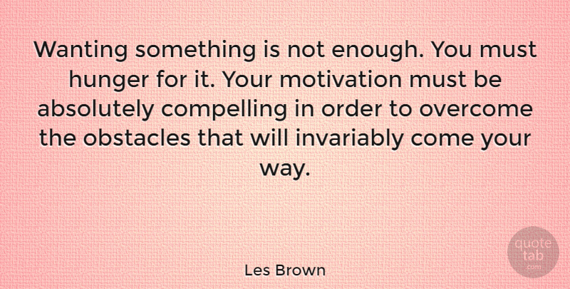 Les Brown Quote About Motivational, Order, Way: Wanting Something Is Not Enough...