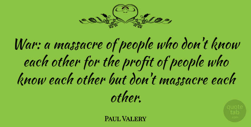 Paul Valery Quote About War, People, Profit: War A Massacre Of People...