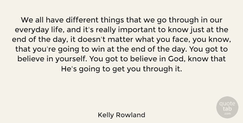 Kelly Rowland Quote About Believe, Winning, Everyday: We All Have Different Things...