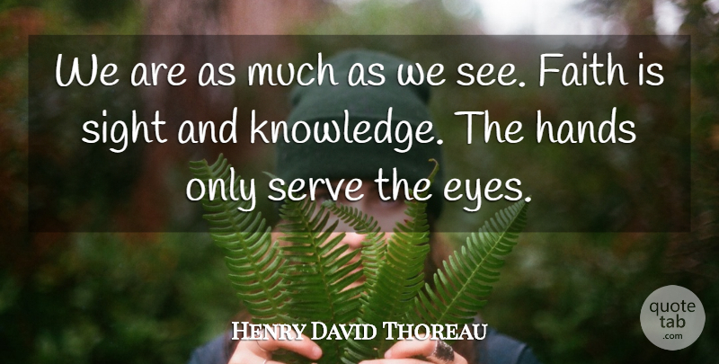 Henry David Thoreau Quote About Eye, Sight, Hands: We Are As Much As...