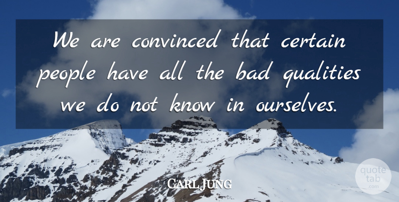 Carl Jung Quote About People, Quality, Bad Qualities: We Are Convinced That Certain...