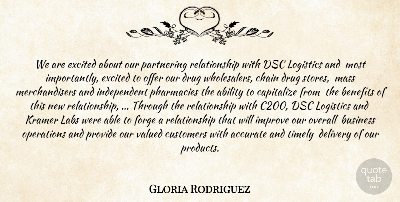 Gloria Rodriguez Quote About Ability, Accurate, Benefits, Business, Capitalize: We Are Excited About Our...