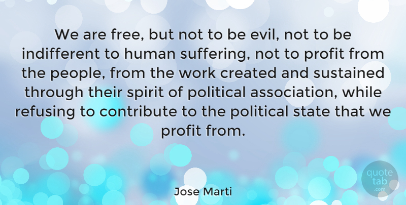 Jose Marti Quote About Evil, People, Political: We Are Free But Not...