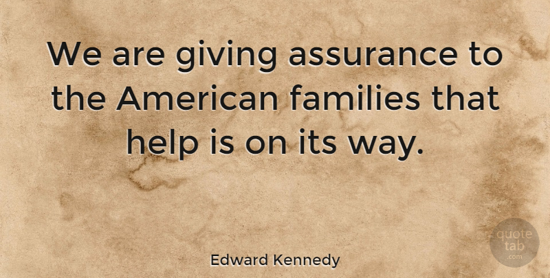 Edward Kennedy Quote About Families: We Are Giving Assurance To...