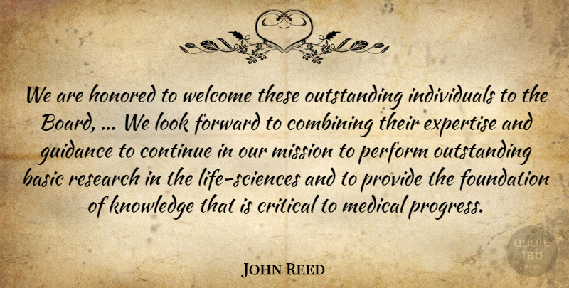 John Reed Quote About Basic, Combining, Continue, Critical, Expertise: We Are Honored To Welcome...