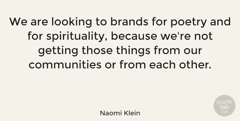 Naomi Klein Quote About Community, Spirituality, Brands: We Are Looking To Brands...
