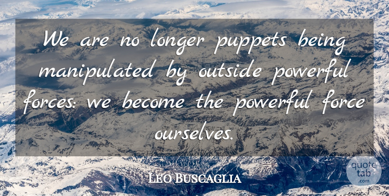Leo Buscaglia Quote About Powerful, Puppets, Literature: We Are No Longer Puppets...