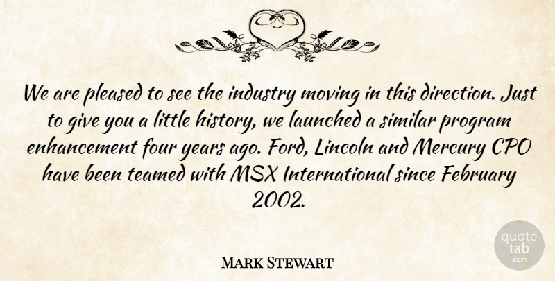 Mark Stewart Quote About Direction, February, Four, Industry, Lincoln: We Are Pleased To See...