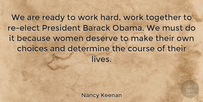Nancy Keenan Quote About Barack, Choices, Course, Deserve, Determine: We Are Ready To Work...