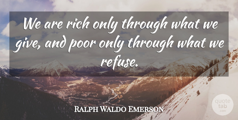 Ralph Waldo Emerson Quote About Inspirational, Life, Motivational: We Are Rich Only Through...