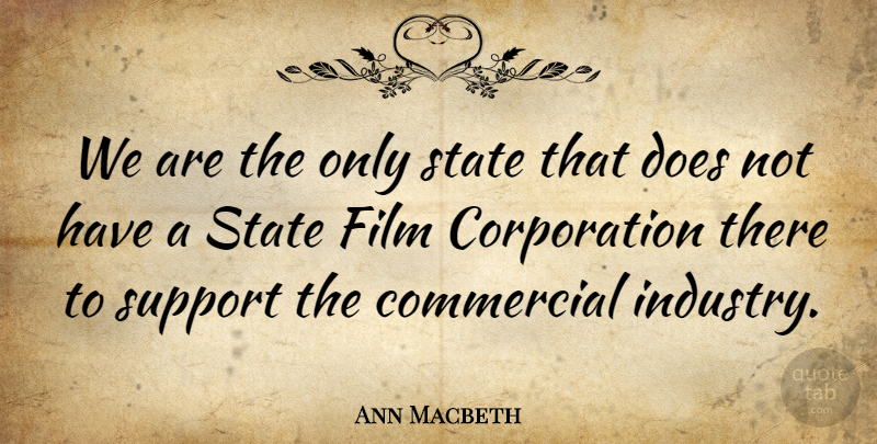 Ann Macbeth Quote About Support, Corporations, Doe: We Are The Only State...