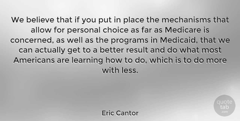 Eric Cantor Quote About Believe, Medicare And Medicaid, Choices: We Believe That If You...