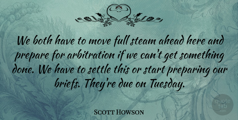 Scott Howson Quote About Ahead, Both, Due, Full, Move: We Both Have To Move...