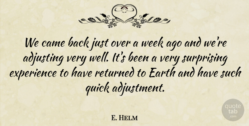 E. Helm Quote About Adjusting, Came, Earth, Experience, Quick: We Came Back Just Over...
