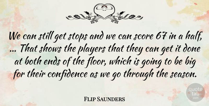 Flip Saunders Quote About Both, Confidence, Ends, Players, Score: We Can Still Get Stops...