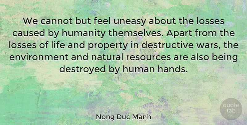 Nong Duc Manh Quote About Apart, Cannot, Caused, Destroyed, Environment: We Cannot But Feel Uneasy...