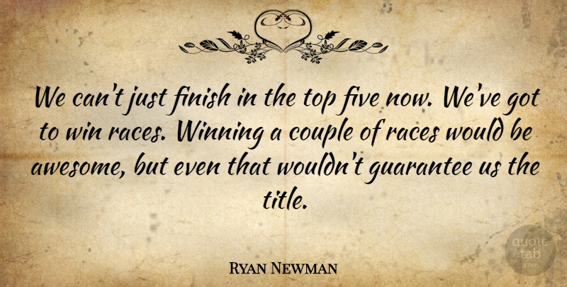 Ryan Newman Quote About Couple, Finish, Five, Guarantee, Races: We Cant Just Finish In...