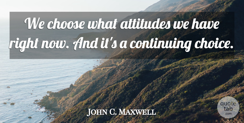 John C. Maxwell Quote About Inspirational, Attitude, Decision: We Choose What Attitudes We...